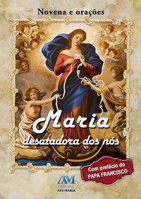 MARIA DESATADORA DOS NÓS - NOVENA E ORAÇÕES - EQUIPE DA EDITORA AVE-MARIA