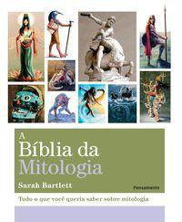 A BIBLIA DA MITOLOGIA - BARTLETT, SARAH