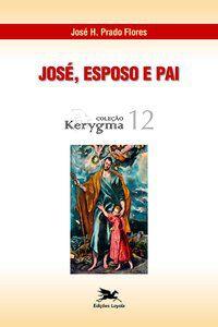 JOSÉ - ESPOSO E PAI - VOL. 12 - FLORES, JOSÉ H. PRADO