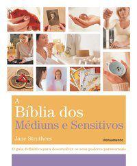 A BÍBLIA DOS MEDIUNS E SENSITIVOS - STRUTHERS, JANE