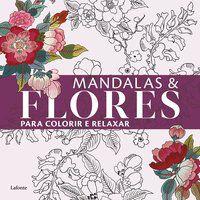 MANDALAS &FLORES PARA COLORIR E RELAXAR - LAFONTE EDITORA