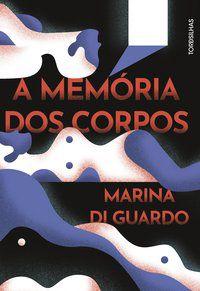 A MEMÓRIA DOS CORPOS - DI GUARDO, MARINA