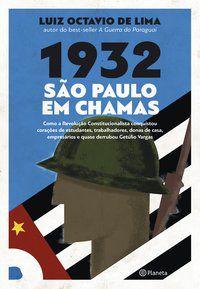 1932: SÃO PAULO EM CHAMAS - LIMA, LUIZ OCTAVIO DE