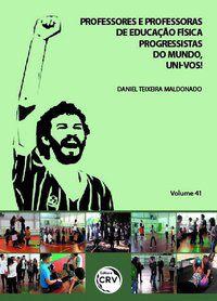 PROFESSORES E PROFESSORAS DE EDUCAÇÃO FÍSICA PROGRESSISTAS DO MUNDO, UNI-VOS! VOLUME 41 - MALDONADO, DANIEL TEIXEIRA