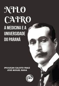 NILO CAIRO, A MEDICINA E A UNIVERSIDADE DO PARANÁ - FRAIZ, IPOJUCAN CALIXTO