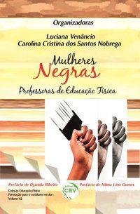 MULHERES NEGRAS PROFESSORAS DE EDUCAÇÃO FÍSICA VOLUME 42 - VENÂNCIO, LUCIANA