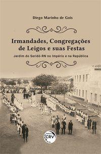 IRMANDADES, CONGREGAÇÕES DE LEIGOS E SUAS FESTAS - GOIS, DIEGO MARINHO DE