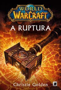 WORLD OF WARCRAFT: A RUPTURA - GOLDEN, CHRISTIE