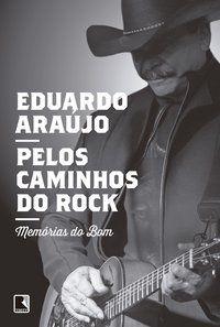 PELOS CAMINHOS DO ROCK: MEMÓRIAS DO BOM - ARAUJO, EDUARDO