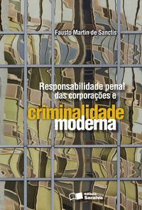 RESPONSABILIDADE PENAL DAS CORPORAÇÕES E CRIMINALIDADE MODERNA - 2ª EDIÇÃO DE 2009 - SANCTIS, FAUSTO MARTIN DE