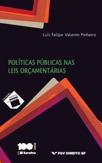 POLÍTICAS PÚBLICAS NAS LEIS ORÇAMENTÁRIAS - 1ª EDIÇÃO DE 2015 - PINHEIRO, LUÍS FELIPE VALERIM