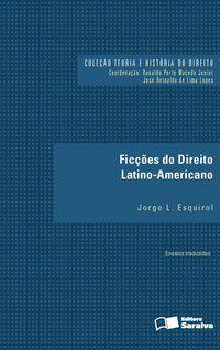 FICÇÕES DO DIREITO LATINO-AMERICANO - 1ª EDIÇÃO DE 2016 - ESQUIROL, JORGE L.