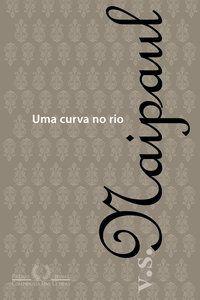 UMA CURVA NO RIO - NAIPAUL, V. S.