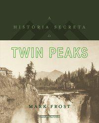 A HISTÓRIA SECRETA DE TWIN PEAKS - FROST, MARK