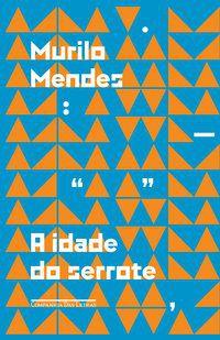 A IDADE DO SERROTE - MENDES, MURILO