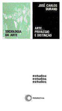 ARTE, PRIVILÉGIO E DISTINÇÃO - DURAND, JOSÉ CARLOS