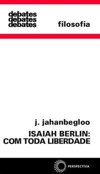ISAIAH BERLIM: COM TODA LIBERDADE - JAHANBEGLOO, RAMIN