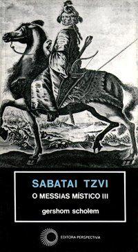 SABATAI TZVI: O MESSIAS MÍSTICO III - VOL. 141 - SCHOLEM, GERSHOM