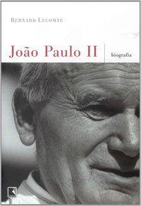 JOÃO PAULO II: BIOGRAFIA - LECOMTE, BERNARD