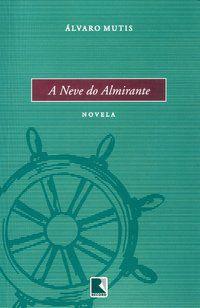 A NEVE DO ALMIRANTE - MUTIS, ALVARO