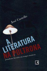 A LITERATURA NA POLTRONA - CASTELLO, JOSÉ
