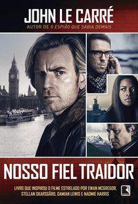 NOSSO FIEL TRAIDOR (CAPA DO FILME) - LE CARRE, JOHN