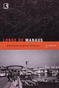 LONGE DE MANAUS - VIEGAS, FRANCISCO JOSÉ