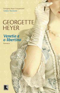 VENETIA E O LIBERTINO - HEYER, GEORGETTE
