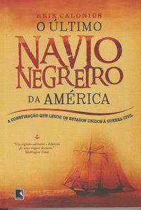 O ÚLTIMO NAVIO NEGREIRO DA AMÉRICA - CALONIUS, ERIK