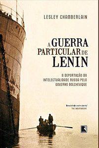 A GUERRA PARTICULAR DE LENIN - CHAMBERLAIN, LESLEY