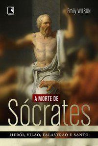 A MORTE DE SÓCRATES - WILSON, EMILY