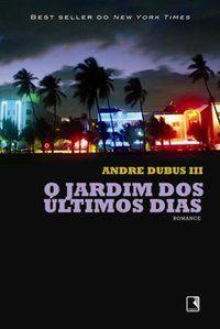 O JARDIM DOS ÚLTIMOS DIAS - DUBUS III, ANDRE
