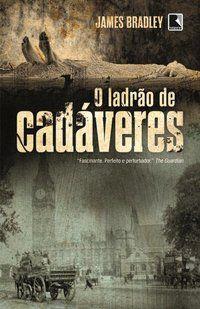 O LADRÃO DE CADÁVERES - BRADLEY, JAMES
