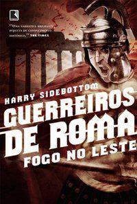 GUERREIROS DE ROMA: FOGO NO LESTE (VOL. 1) - VOL. 1 - SIDEBOTTOM, HARRY