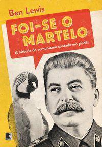 FOI-SE O MARTELO: A HISTÓRIA DO COMUNISMO CONTADA EM PIADAS - LEWIS, BEN
