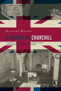 O BUNKER DE CHURCHILL - HOLMES, RICHARD