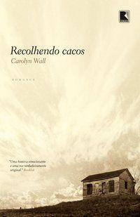 RECOLHENDO CACOS - WALL, CAROLYN D.
