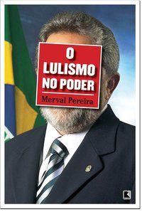 O LULISMO NO PODER - PEREIRA, MERVAL