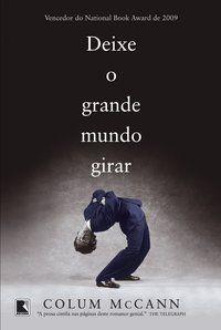DEIXE O GRANDE MUNDO GIRAR - MCCANN, COLUM