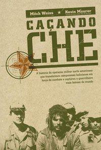 CAÇANDO CHE - WEISS, MITCH