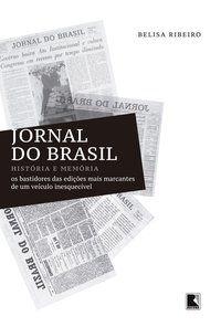 JORNAL DO BRASIL: HISTÓRIA E MEMÓRIA - RIBEIRO, BELISA