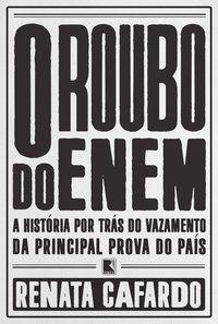 O ROUBO DO ENEM - CAFARDO, RENATA