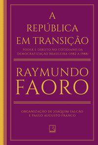 A REPÚBLICA EM TRANSIÇÃO - FAORO, RAYMUNDO