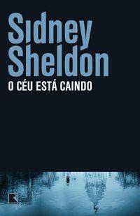 O CÉU ESTÁ CAINDO - SHELDON, SIDNEY