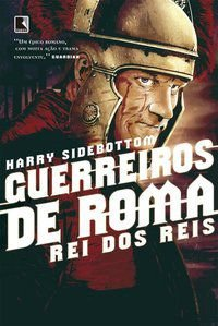 GUERREIROS DE ROMA: REI DOS REIS (VOL. 2) - VOL. 2 - SIDEBOTTOM, HARRY
