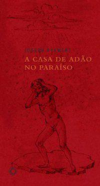 A CASA DE ADÃO NO PARAÍSO - RYKWERT, JOSEPH