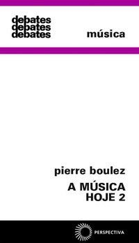 A MÚSICA HOJE 2 - VOL. 2 - BOULEZ, PIERRE