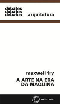 A ARTE NA ERA DA MÁQUINA - FRY, MAXWELL
