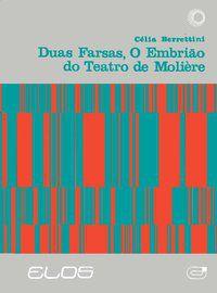 DUAS FARSAS: O EMBRIÃO DO TEATRO DE MOLIÈRE - BERRETTINI, CELIA