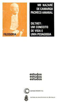 DILTHEY: UM CONCEITO DE VIDA E UMA PEDAGOGIA - AMARAL, MARIA NAZARÉ DE CAMARGO PACHECO